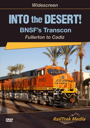 INTO THE DESERT- BNSF'S TRANSCON FULLERTON TO CADIZ