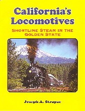 CALIFORNIA'S LOCOMOTIVES: SHORTLINE STEAM IN THE GOLDEN STATE