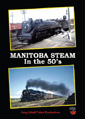 MANITOBA STEAM IN THE 50'S