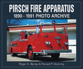 PIRSCH FIRE APPARATUS 1890-1991 PHOTO ARCHIVE