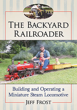 BACKYARD RAILROADER -BUILDING & OPERATING A MINIATURE STEAM LOCO