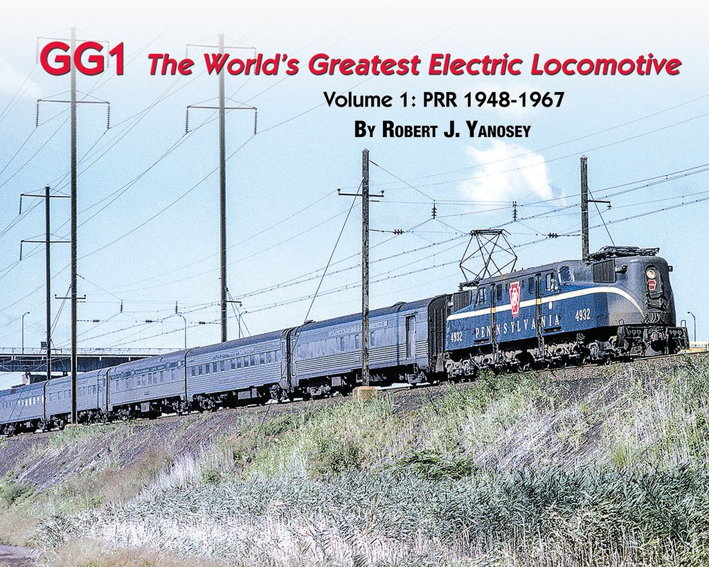 GG1 THE WORLD'S GREATEST ELECTRIC LOCOMOTIVE VOL 1 PRR 1948-67