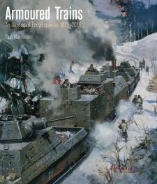 ARMOURED TRAINS AN ILLUSTRATED ENCYLOPEDIA 1825-2016