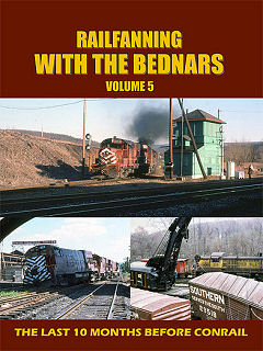 RAILFANNING WITH THE BEDNARS VOLUME 5 THE LAST 10 MONTHS BEFORE CONRAIL