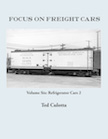 FOCUS ON FREIGHT CARS VOL 6 REFRIGERATOR CARS 2