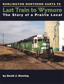 LAST TRAIN TO WYMORE STORY OF A PRAIRIE LOCAL