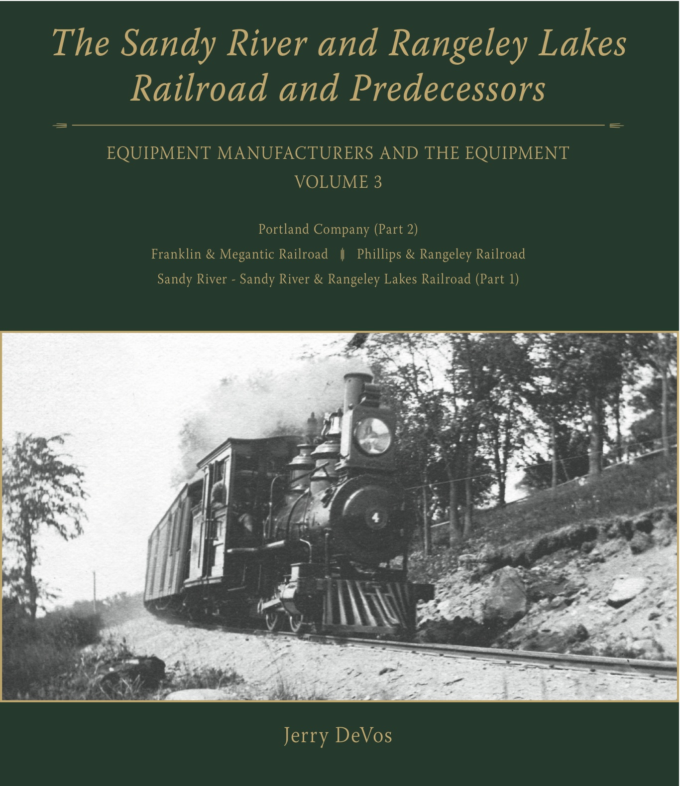 SANDY RIVER & RANGELEY LAKES RAILROAD &  PREDECESSORS EQUIPMENT MANUFACTURERS AND THE EQUIPMENT VOL 3