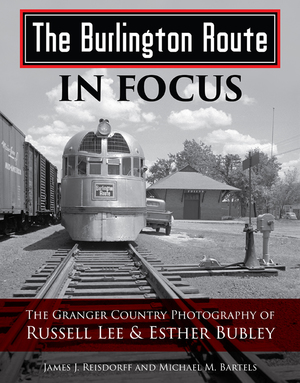 BURLINGTON ROUTE IN FOCUS-GRANGER COUNTRY PHOTOGRAPHY OF RUSSELL LEE & ESTHER BUBLEY