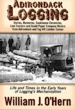 ADIRONDACK LOGGING -LIFE & TIMES IN THE EARLY YEARS OF LOGGING'S MECHANIZATION