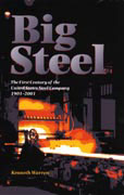 BIG STEEL THE FIRST CENTURY OF THE UNITED STATES STEEL CORPORATION 1901-2001