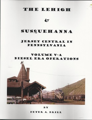 LEHIGH & SUSQUEHANNA JERSEY CENTRAL'S PENNSYLVANIA OPERATIONS VOL 5A DIESEL ERA OPERATIONS
