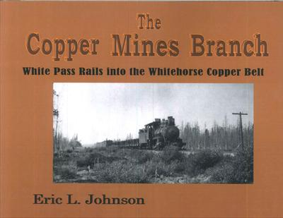 COPPER MINES BRANCH - WHITE PASS RAILS INTO THE WHITEHORSE COPPER BELT