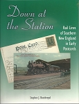 DOWN AT THE STATION RAIL LINES OF SOUTHERN NEW ENGLAND IN EARLY POSTCARDS