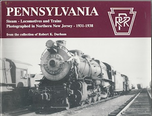 PENNSYLVANIA RAILROAD STEAM LOCOMOTIVES AND TRAINS IN NORTHERN NEW JERSEY 1931-38