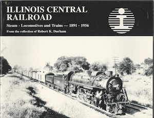ILLINOIS CENTRAL STEAM LOCOMOTIVES AND TRAINS 1891-1956
