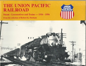 UNION PACIFIC RAILROAD STEAM LOCOMOTIVES AND TRAINS 1936-1956