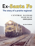 EX-SANTA FE - THE STORY OF A PRAIRIE REGIONAL: THE CENTRAL KANSAS RAILWAY 1993-2001