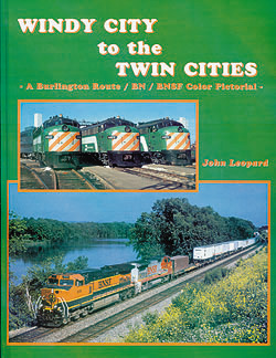 WINDY CITY TO THE TWIN CITY A BURLINGTON ROUTE-BN-BNSF COLOR PICTORIAL