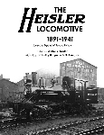 HEISLER LOCOMOTIVE 1891-1941 REVISED & EXPANDED 2ND EDITION