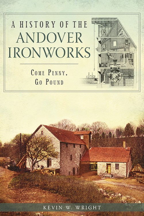 A HISTORY OF THE ANDOVER IRONWORKS COME PENNY GO POUND
