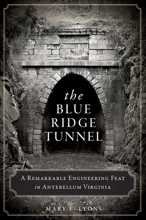 BLUE RIDGE TUNNEL - A REMARKABLE ENGINEERING FEAT IN ANTEBELLUM VIRGINIA