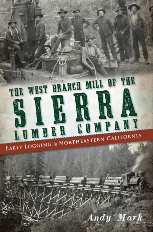 WEST BRANCH MILL OF THE SIERRA  LUMBER COMPANY - EARLY LOGGING IN NE CALIF.