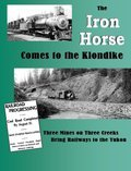 IRON HORSE COMES TO THE KLONDIKE - 3 MINES ON 3 CREEKS BRING RYS TO THE YUKON