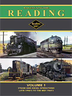 RAILFANNING THE READING VOL 1 STEAM & DIESEL OPERATIONS LATE 1940'S TO MID 1960'S