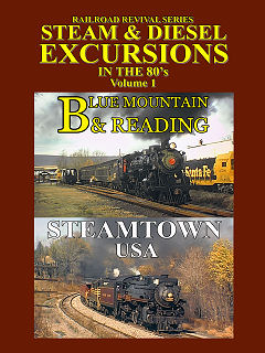 STEAM & DIESEL EXCURSIONS IN THE 80'S VOL 1 BLUE MOUNTAIN & READING, STEAMTOWN