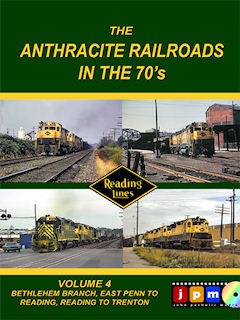 ANTHRACITE RAILROADS OF THE 70'S VOL 4: BETHLEHEM BRANCH, EAST PENN TO READING, READING TO TRENTON