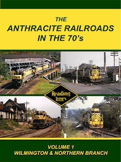 ANTHRACITE RAILROADS OF THE 70'S VOL 1: READING WILMINGTON & NORTHERN BRANCH