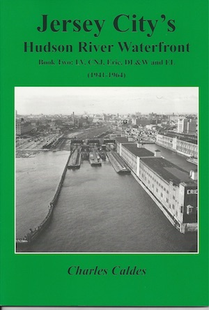 JERSEY CITY'S HUDSON RIVER WATERFRONT BOOK 2 LV, CNJ, ERIE, DL&W AND EL 1941-1964