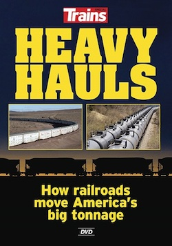 HEAVY HAULS - HOW RAILROADS MOVE AMERICA'S BIG TONNAGE