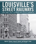 LOUISVILLE'S STREET RAILWAYS AND HOW THEY SHAPED THE CITY'S GROWTH