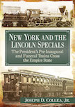 NEW YORK AND THE LINCOLN SPECIALS PRESIDENT'S PRE-INAUGURAL & FUNERAL TRAINS CROSS THE EMPIRE STATE