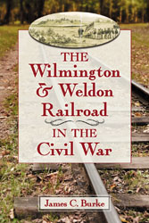 WILMINGTON & WELDON RAILROAD IN THE CIVIL WAR