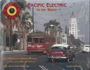 PACIFIC ELECTRIC SERIES VOL 2 TO THE BEACH  LOS ANGELES TO SANTA MONICA