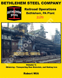 BETHLEHEM STEEL COMPANY RAILROAD OPERATIONS, BETHLEHEM, PA PLANT IN COLOR VOL 1 OBTAINING-TRANSPORTING RAW MATERIALS AND MAKING IRON