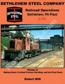 BETHLEHEM STEEL COMPANY RAILROAD OPERATIONS, BETHLEHEM, PA PLANT IN COLOR VOL 2 MAKING STEEL, FINISHED PRODUCT HANDLING AND THE FINAL YEARS