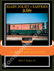 ELGIN, JOLIET & EASTERN IN COLOR VOL 3 FACILITIES & EQUIPMENT