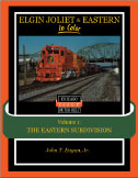 ELGIN JOLIET & EASTERN IN COLOR VOL 1 THE EASTERN SUBDIVISION