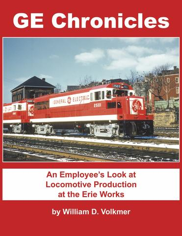 GE CHRONICLES AN EMPLOYEE'S LOOK AT LOCO PRODUCTION AT THE ERIE WORKS