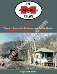 MONONGAHELA RAILWAY IN COLOR VOL 1 BROWNSVILLE, EQUIPMENT AND THE EAST DIVISION FEATURING THE PHOTOGRAPY OF E ROY WARD 1968-1993