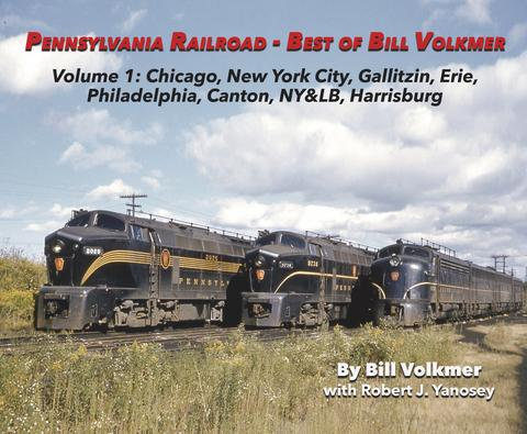 PENNSYLVANIA RAILROAD BEST OF BILL VOLKMER VOLUME 1 CHICAGO, NEW YORK CITY, GALLITZIN, ERIE, PHILADELPHIA, CANTON, NY&LB, HARRISBURG