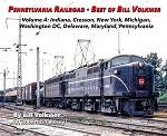 PENNSYLVANIA RAILROAD BEST OF BILL VOLKMER VOLUME 4 INDIANA, CRESSON, NEW YORK, MICHIGAN, WASHINGTON DC, DELAWARE, MARYLAND, PENNSYLVANIA