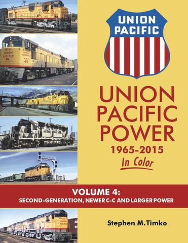 UNION PACIFIC POWER 1965-2015 IN COLOR VOL 4 2ND GENERATION, NEWER C-C AND LARGER POWER