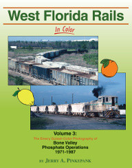 WEST FLORIDA RAILS IN COLOR VOL 3 BONE VALLEY PHOSPHATE OPERATIONS 1971-87