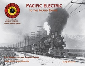 PACIFIC ELECTRIC SERIES VOL 1 TO THE INLAND EMPIRE