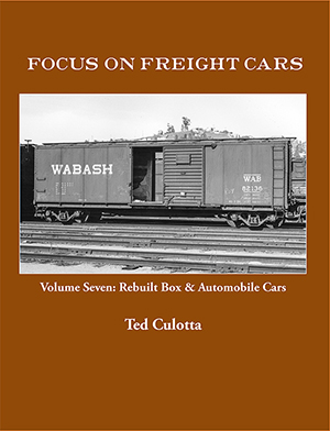 FOCUS ON FREIGHT CARS VOL 7 REBUILT BOX & AUTOMOBILE CARS