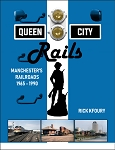 QUEEN CITY RAILS – MANCHESTER'S (NH) RAILROADS 1965-1990